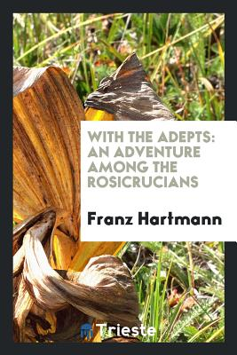 With the Adepts: An Adventure Among the Rosicrucians - Hartmann, Franz