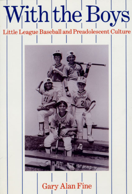 With the Boys: Little League Baseball and Preadolescent Culture - Fine, Gary Alan