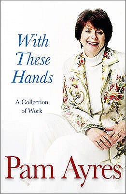 With These Hands: A Collection - Ayres, Pam