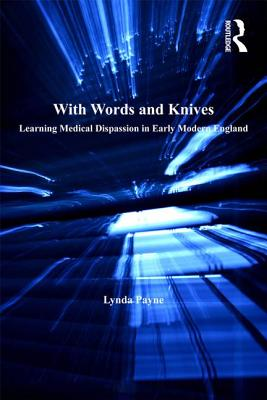 With Words and Knives: Learning Medical Dispassion in Early Modern England - Payne, Lynda