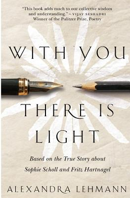 With You There Is Light: Based on the True Story about Sophie Scholl and Fritz Hartnagel - Lehmann, Alexandra