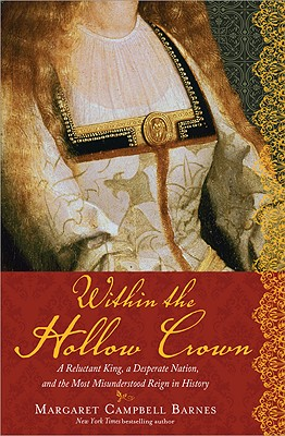 Within the Hollow Crown: A Reluctant King, a Desperate Nation, and the Most Misunderstood Reign in History - Campbell Barnes, Margaret
