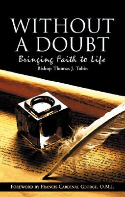 Without a Doubt: Bringing Faith to Life - Tobin, Thomas J, and Tobin, Bishop Thomas J, and George, Francis, Cardinal (Foreword by)