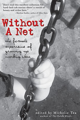 Without a Net: The Female Experience of Growing Up Working Class - Tea, Michelle (Editor)