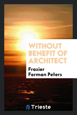 Without Benefit of Architect - Peters, Frazier Forman