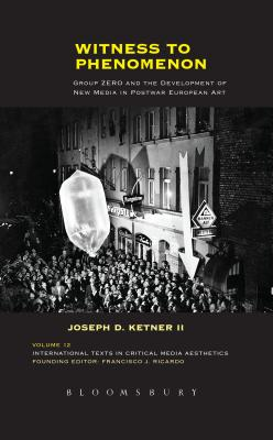 Witness to Phenomenon: Group Zero and the Development of New Media in Postwar European Art - Ketner II, Joseph D
