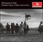 Witnesses of Time: Chamber Music of Marc Satterwhite