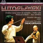 Witold Lutoslawski: Chaine 2 pour violon et orchestre; Petite Suite; Musique fun�bre; Jeux v�nitiens