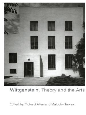 Wittgenstein, Theory and the Arts - Allen, Richard (Editor), and Turvey, Malcolm (Editor)