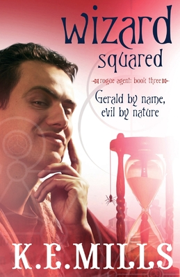 Wizard Squared: Book 3 of the Rogue Agent Novels - Mills, K. E.