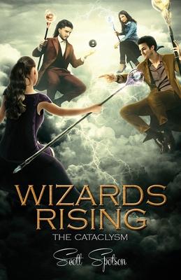 Wizards Rising: The Cataclysm - Spotson, Scott