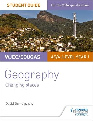 WJEC/Eduqas AS/A-level Geography Student Guide 1: Changing Places - Burtenshaw, David