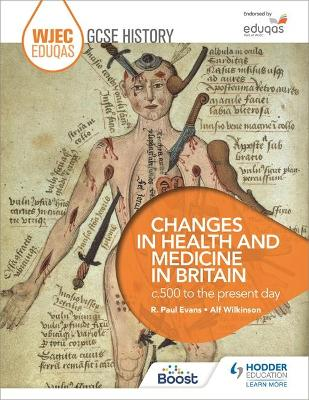WJEC Eduqas GCSE History: Changes in Health and Medicine in Britain, c.500 to the present day - Evans, R. Paul, and Wilkinson, Alf