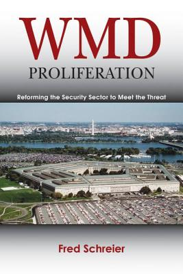 WMD Proliferation: Reforming the Security Sector to Meet the Threat - Schreier, Fred
