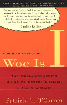 Woe Is I: The Grammarphobe's Guide to Better English in Plain English(second Edition) - O'Conner, Patricia T