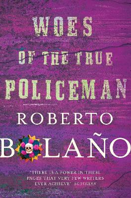 Woes of the True Policeman - Bolano, Roberto