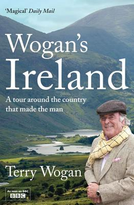 Wogan's Ireland: A Tour Around the Country that Made the Man - Wogan, Terry, Sir, OBE