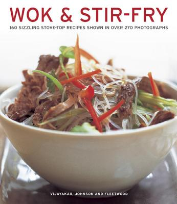Wok & Stir-fry: 160 Sizzling Stove-top Recipes Shown in Over 270 Photographs - Vijayakar, Sunil, and Johnson, Becky, and Fleetwood, Jenni