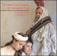 Wold: A Little Girl Dreams of Taking the Veil - Deborah Gwinn (vocals); Ellen Rose (viola); Fred Morgan (percussion); Hugh Livingston (cello); Jim Cave (vocals);...