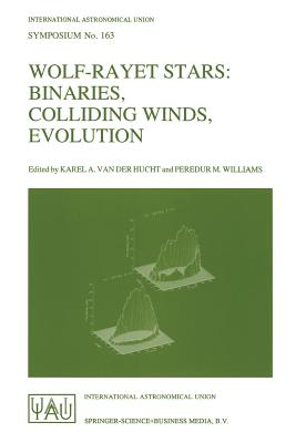 Wolf-Rayet Stars: Binaries, Colliding Winds, Evolution - Hucht, Karel A Van Der (Editor)