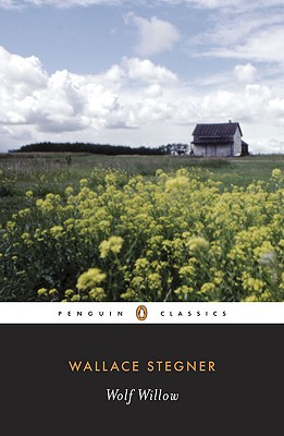 Wolf Willow: A History, a Story, and a Memory of the Last Plains Frontier - Stegner, Wallace, and Stegner, Page (Introduction by)