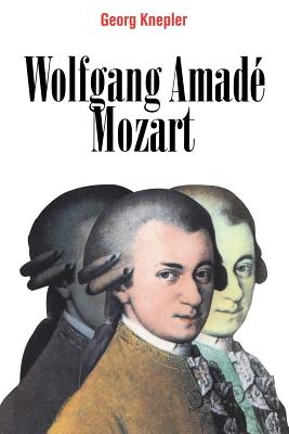 Wolfgang Amadé Mozart - Knepler, Georg, and Blake, David (Foreword by), and Robinson, J Bradford (Translated by)