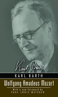 Wolfgang Amadeus Mozart - Barth, Karl, and Pott, Clarence K (Translated by)