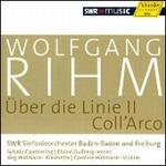Wolfgang Rihm: Über die Linie II; Coll'Arco
