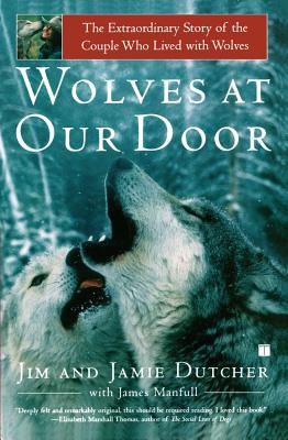 Wolves at Our Door: The Extraordinary Story of the Couple Who Lived with Wolves - Dutcher, Jim