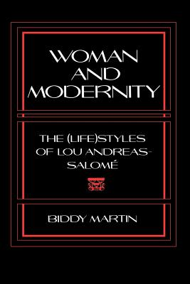 Woman and Modernity: The (Life)Styles of Lou Andreas-Salom - Martin, Biddy