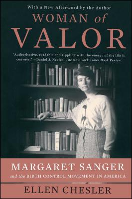 Woman of Valor: Margaret Sanger and the Birth Control Movement in America - Chesler, Ellen