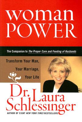 Woman Power: Transform Your Man, Your Marriage, Your Life - Schlessinger