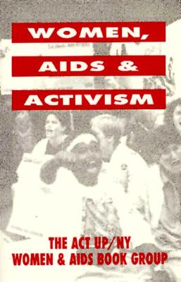 Women, AIDS, and Activism - South End Press, and New York Women's Handbook Group, and Act-Up - New York Women & Aids Book Grou