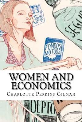 Women and Economics - Gilman, Charlotte Perkins