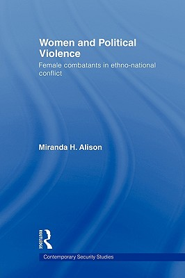 Women and Political Violence: Female Combatants in Ethno-National Conflict - Alison, Miranda