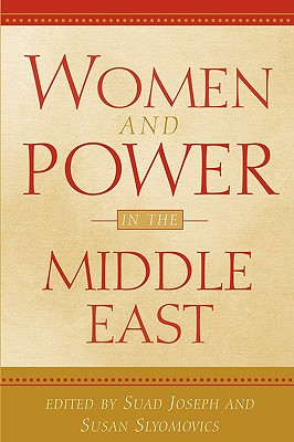 Women and Power in the Middle East - Joseph, Suad (Editor), and Slyomovics, Susan (Editor)