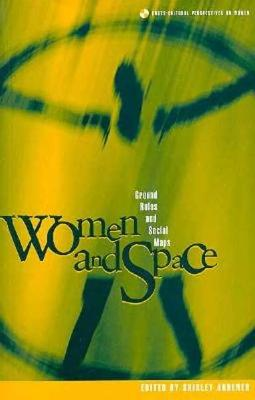 Women and Space: Ground Rules and Social Maps - Ardener, Shirley (Editor)
