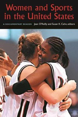 Women and Sports in the United States: A Documentary Reader - O'Reilly, Jean (Editor), and Cahn, Susan K (Editor)