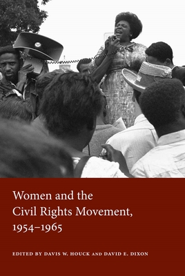 Women and the Civil Rights Movement, 1954-1965 - Houck, Davis W (Editor), and Dixon, David E (Editor)