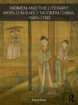 Women and the Literary World in Early Modern China, 1580-1700 - Berg, Daria