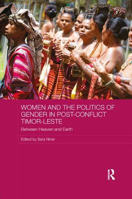 Women and the Politics of Gender in Post-Conflict Timor-Leste: Between Heaven and Earth - Niner, Sara (Editor)