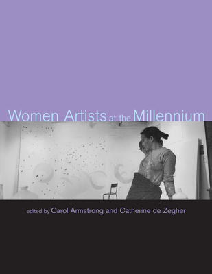 Women Artists at the Millennium - Armstrong, Carol (Editor), and de Zegher, Catherine (Editor)