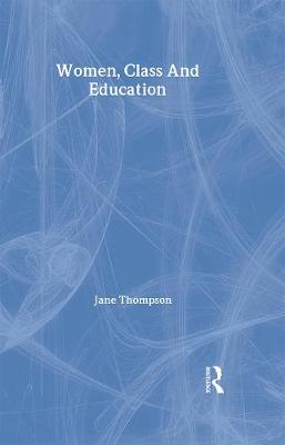 Women, Class and Education - Thompson, Jane