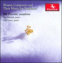 Women Composers and Their Music for Saxophone - Bill Perconti (saxophone); Bill Perconti (sax); Kay Zavislak (piano); Paul Grove (guitar)