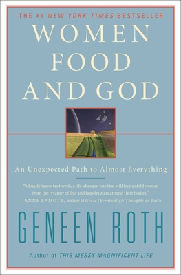 Women Food and God: An Unexpected Path to Almost Everything - Roth, Geneen