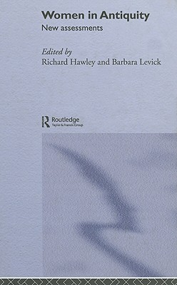 Women in Antiquity: New Assessments - Hawley, Richard (Editor), and Levick, Barbara (Editor)