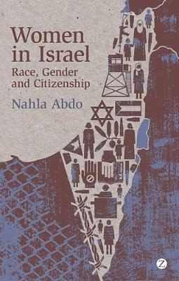 Women in Israel: Race, Gender and Citizenship - Abdo, Nahla, and Abdo-Zubi, Nahla