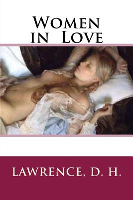 Women in Love - D H, Lawrence, and Le Plume (Editor)