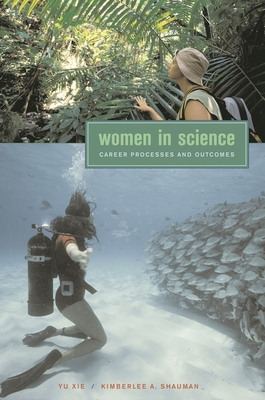 Women in Science: Career Processes and Outcomes - Xie, Yu, and Shauman, Kimberlee A