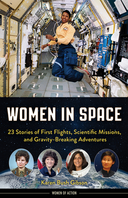 Women in Space: 23 Stories of First Flights, Scientific Missions, and Gravity-Breaking Adventures - Gibson, Karen Bush